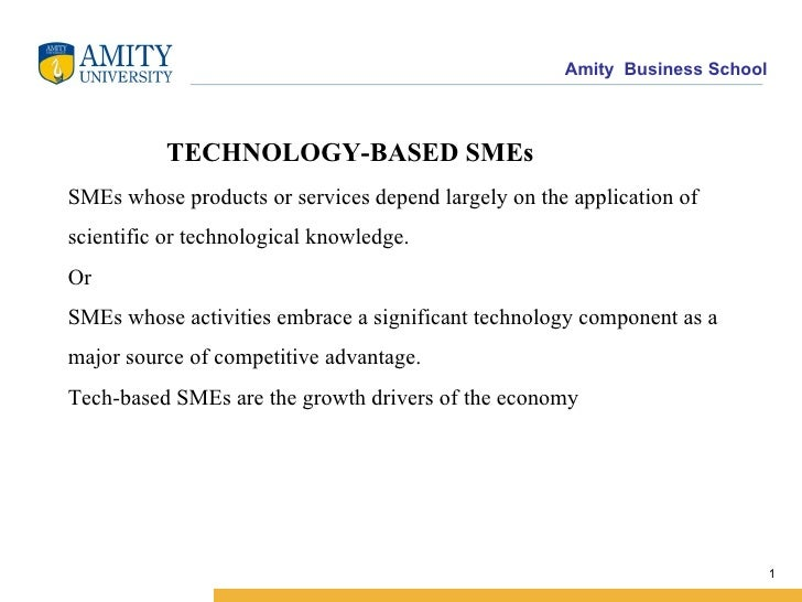 TECHNOLOGY-BASED SMEs SMEs whose products or services depend largely on the application of scientific or technological kno...