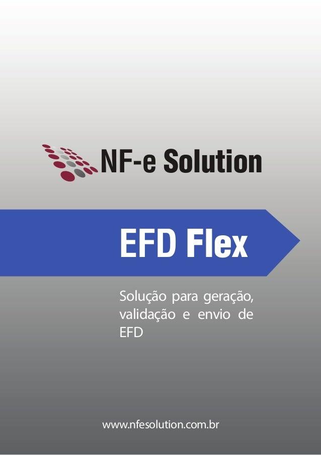 www.nfesolution.com.br NF-e Solution Solução para geração, validação e envio de EFD EFD Flex