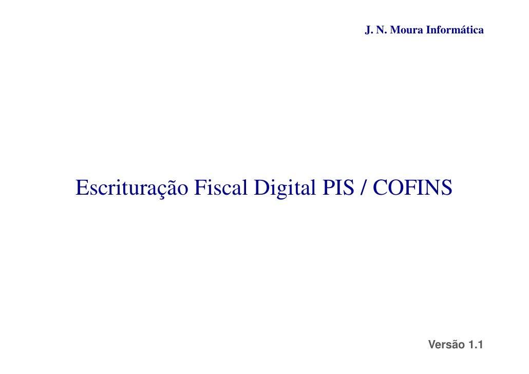 J. N. Moura InformáticaEscrituração Fiscal Digital PIS / COFINS                                          Versão 1.1