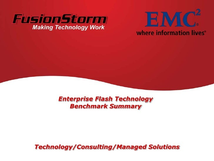 Enterprise Flash TechnologyBenchmark Summary<br />Technology/Consulting/Managed Solutions<br />