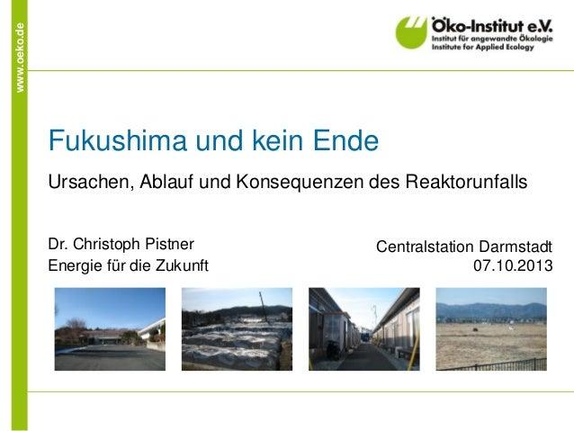www.oeko.de  Fukushima und kein Ende Ursachen, Ablauf und Konsequenzen des Reaktorunfalls Dr. Christoph Pistner Energie fü...