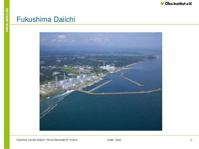 www.oeko.de  Fukushima Daiichi  Fukushima und kein Ende│C. Pistner│Darmstadt│07.10.2013  Quelle: Tepco  10