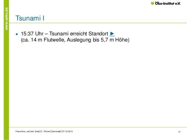 www.oeko.de  Tsunami I ●  15:37 Uhr – Tsunami erreicht Standort ► (ca. 14 m Flutwelle, Auslegung bis 5,7 m Höhe)  Fukushim...