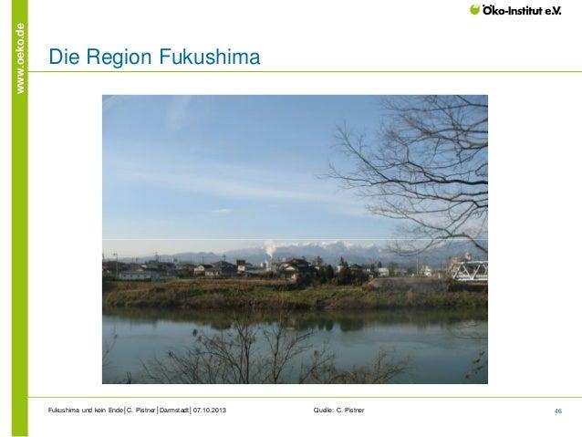 www.oeko.de  Die Region Fukushima  Fukushima und kein Ende│C. Pistner│Darmstadt│07.10.2013  Quelle: C. Pistner  46