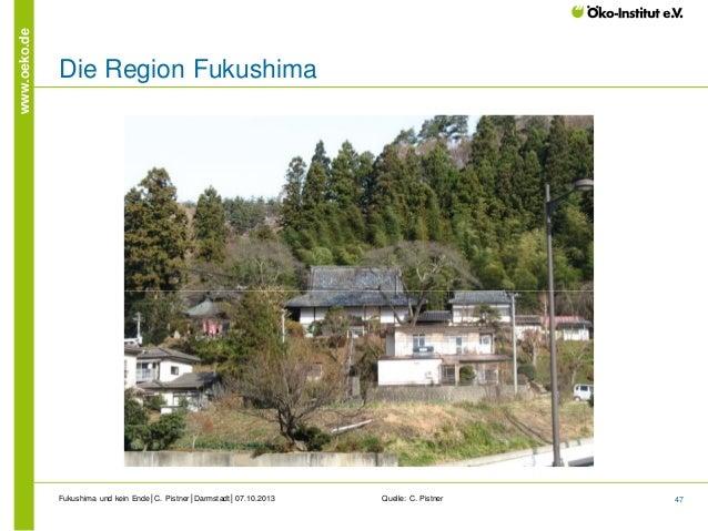 www.oeko.de  Die Region Fukushima  Fukushima und kein Ende│C. Pistner│Darmstadt│07.10.2013  Quelle: C. Pistner  47