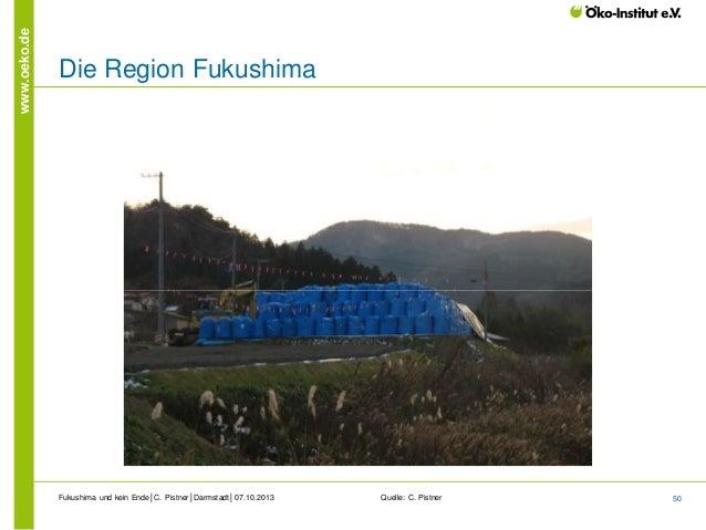 www.oeko.de  Die Region Fukushima  Fukushima und kein Ende│C. Pistner│Darmstadt│07.10.2013  Quelle: C. Pistner  50