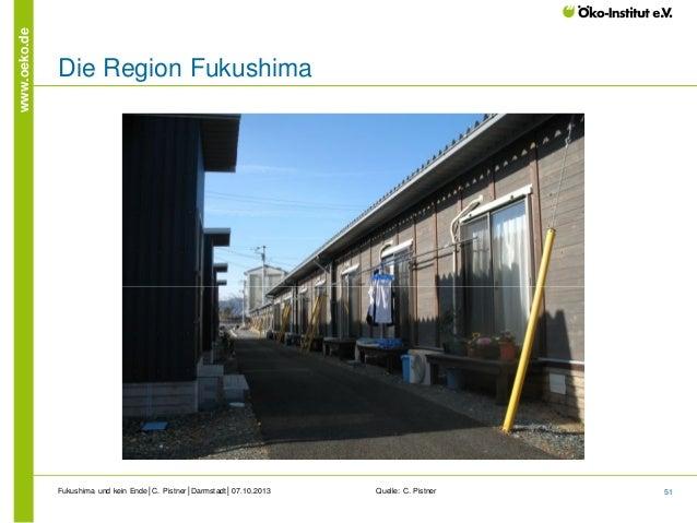 www.oeko.de  Die Region Fukushima  Fukushima und kein Ende│C. Pistner│Darmstadt│07.10.2013  Quelle: C. Pistner  51