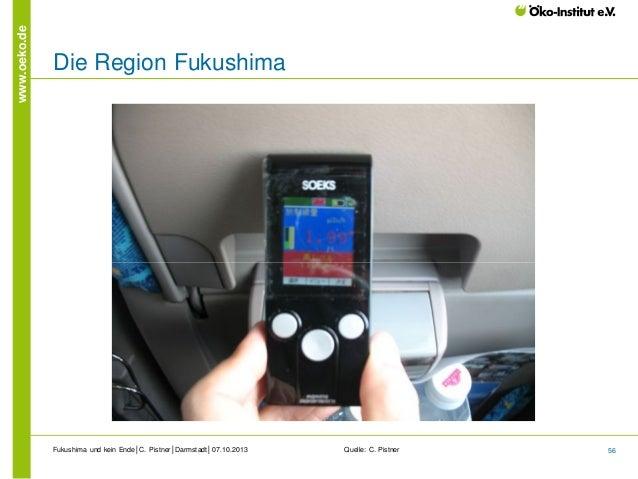 www.oeko.de  Die Region Fukushima  Fukushima und kein Ende│C. Pistner│Darmstadt│07.10.2013  Quelle: C. Pistner  56