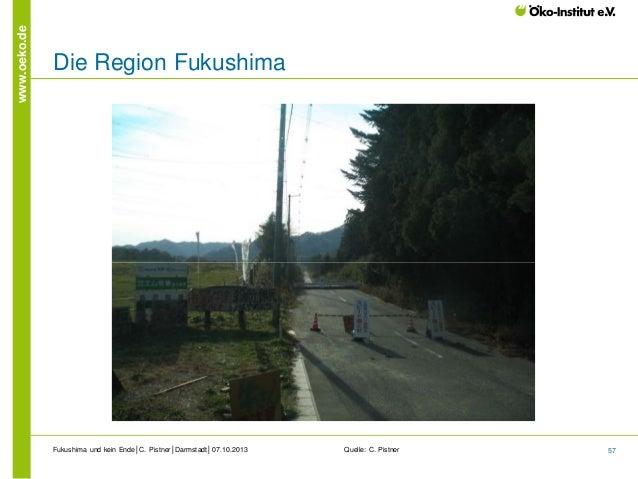 www.oeko.de  Die Region Fukushima  Fukushima und kein Ende│C. Pistner│Darmstadt│07.10.2013  Quelle: C. Pistner  57