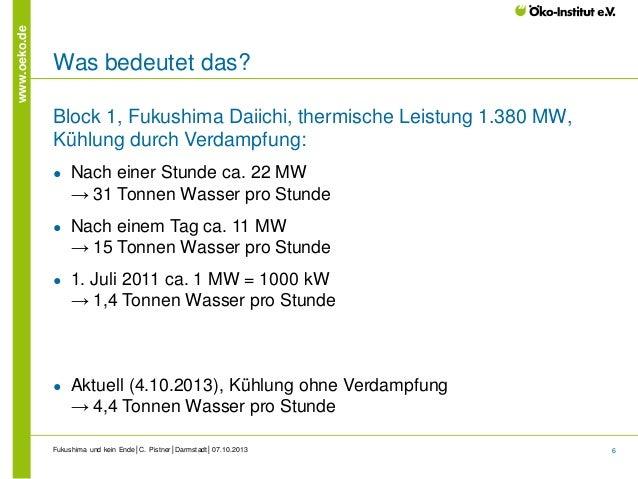 www.oeko.de  Was bedeutet das? Block 1, Fukushima Daiichi, thermische Leistung 1.380 MW, Kühlung durch Verdampfung: ●  Nac...