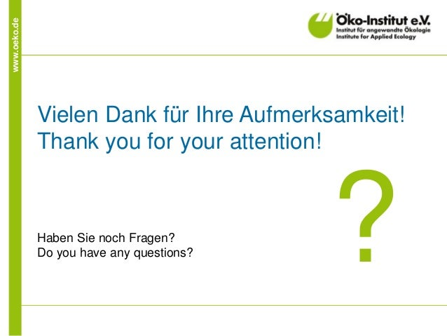 www.oeko.de  Vielen Dank für Ihre Aufmerksamkeit! Thank you for your attention!  Haben Sie noch Fragen? Do you have any qu...
