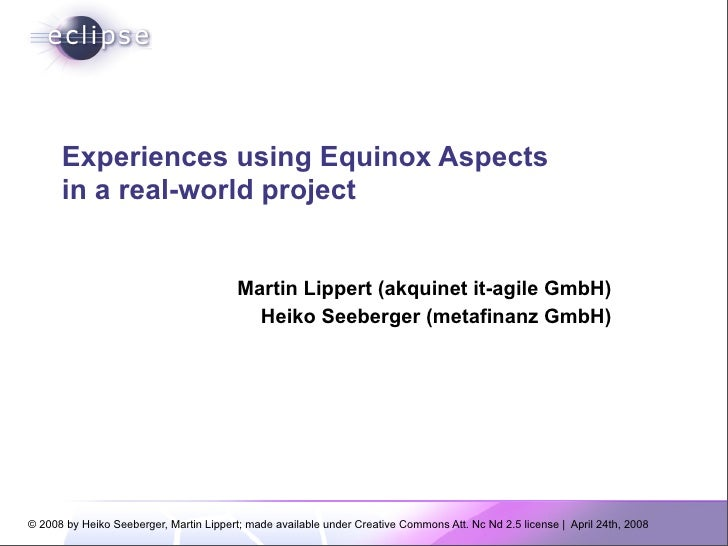 Experiences using Equinox Aspects       in a real-world project                                            Martin Lippert ...