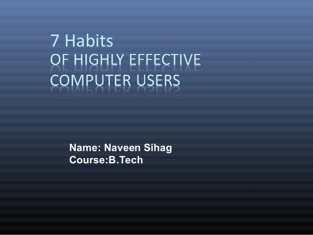 7 Habits  Name: Naveen Sihag  Course:B.Tech