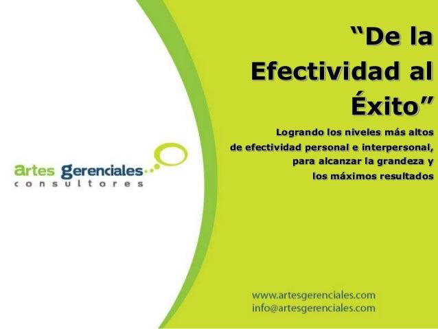 """""""De la   Efectividad al           Éxito""""         Logrando los niveles más altosde efectividad personal e interpersonal,   ..."""