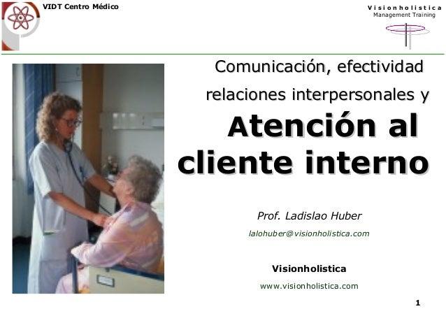 V i s i o n h o l i s t i c a  Management Training  1  VIDT Centro Médico  CCoommuunniiccaacciióónn,, eeffeeccttiivviiddaa...