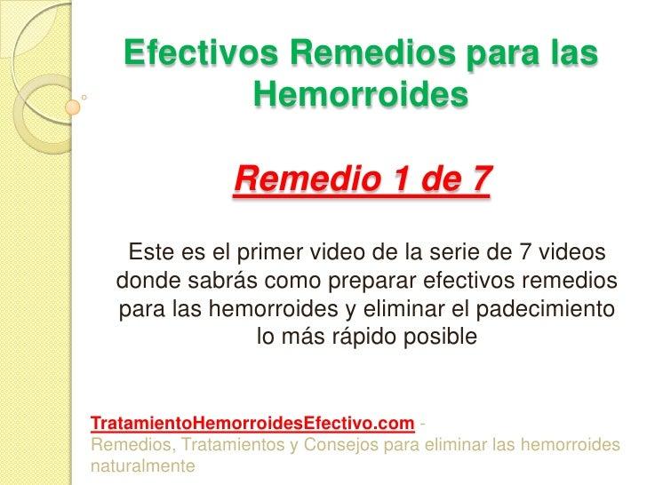 Efectivos Remedios para las HemorroidesRemedio 1 de 7<br />Este es el primer video de la serie de 7 videos donde sabrás co...