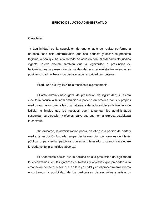 EFECTO DEL ACTO ADMINISTRATIVO Caracteres: 1) Legitimidad: es la suposición de que el acto se realizo conforme a derecho. ...