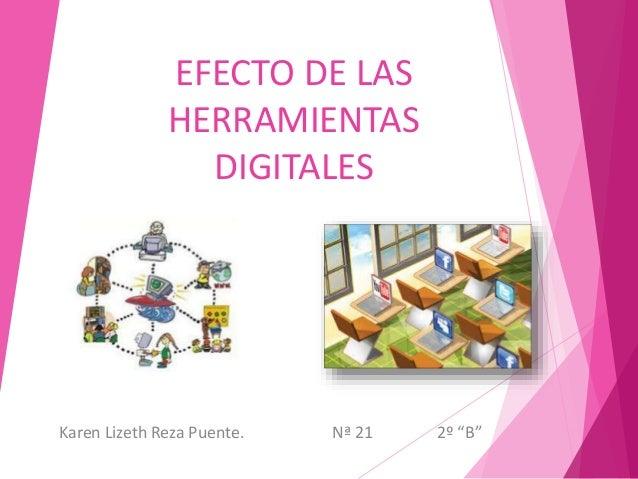 """EFECTO DE LAS HERRAMIENTAS DIGITALES Karen Lizeth Reza Puente. Nª 21 2º """"B"""""""