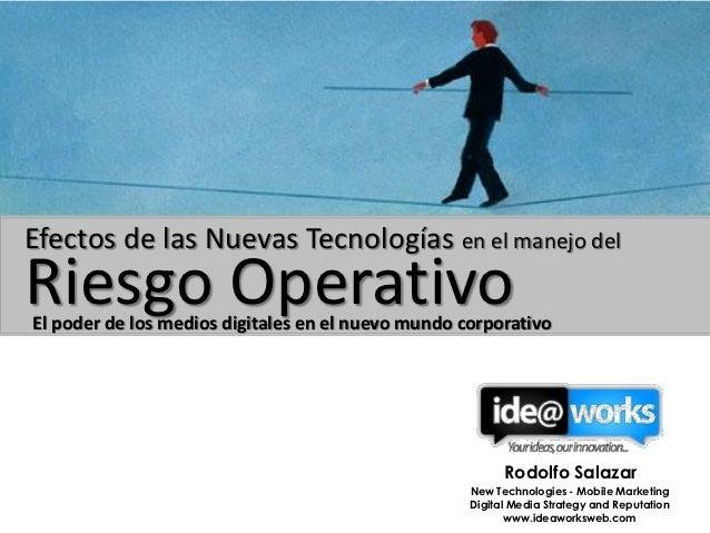 Efectos de las Nuevas Tecnologías en el manejo delRiesgo OperativoEl poder de los medios digitales en el nuevo mundo corpo...