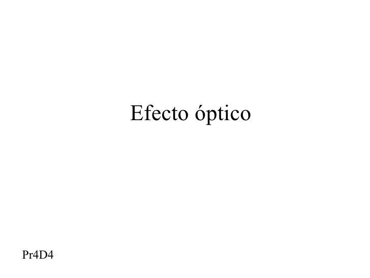Efecto óptico Pr4D4