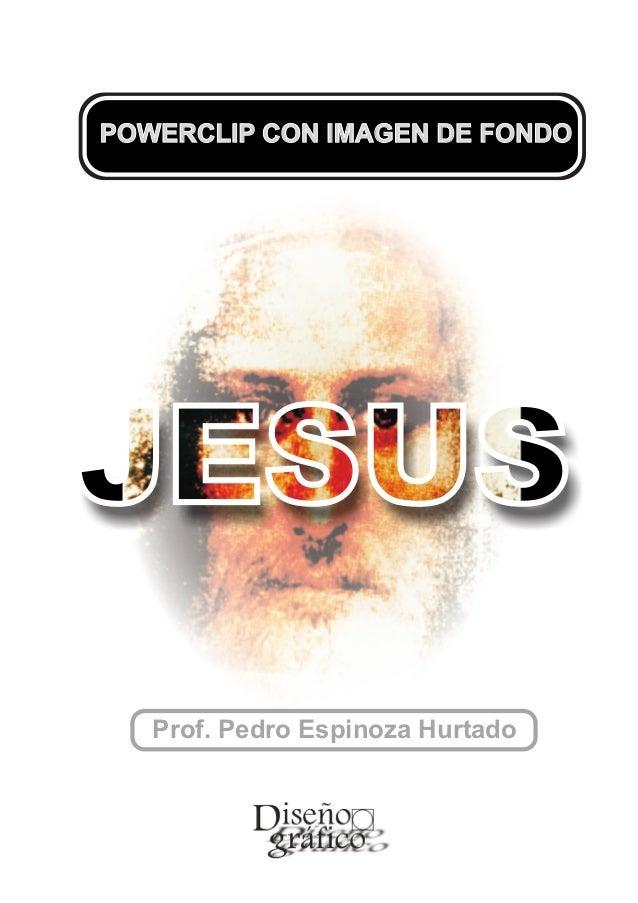 POWERCLIP CON IMAGEN DE FONDO   Prof. Pedro Espinoza Hurtado