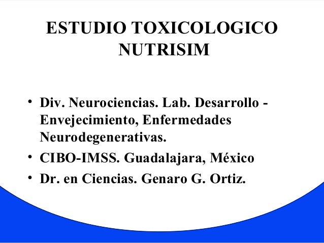 ESTUDIO TOXICOLOGICO  NUTRISIM  • Div. Neurociencias. Lab. Desarrollo -  Envejecimiento, Enfermedades  Neurodegenerativas....