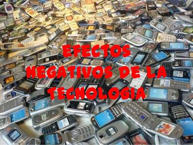 efectos negativos de la TECNOLOGIA