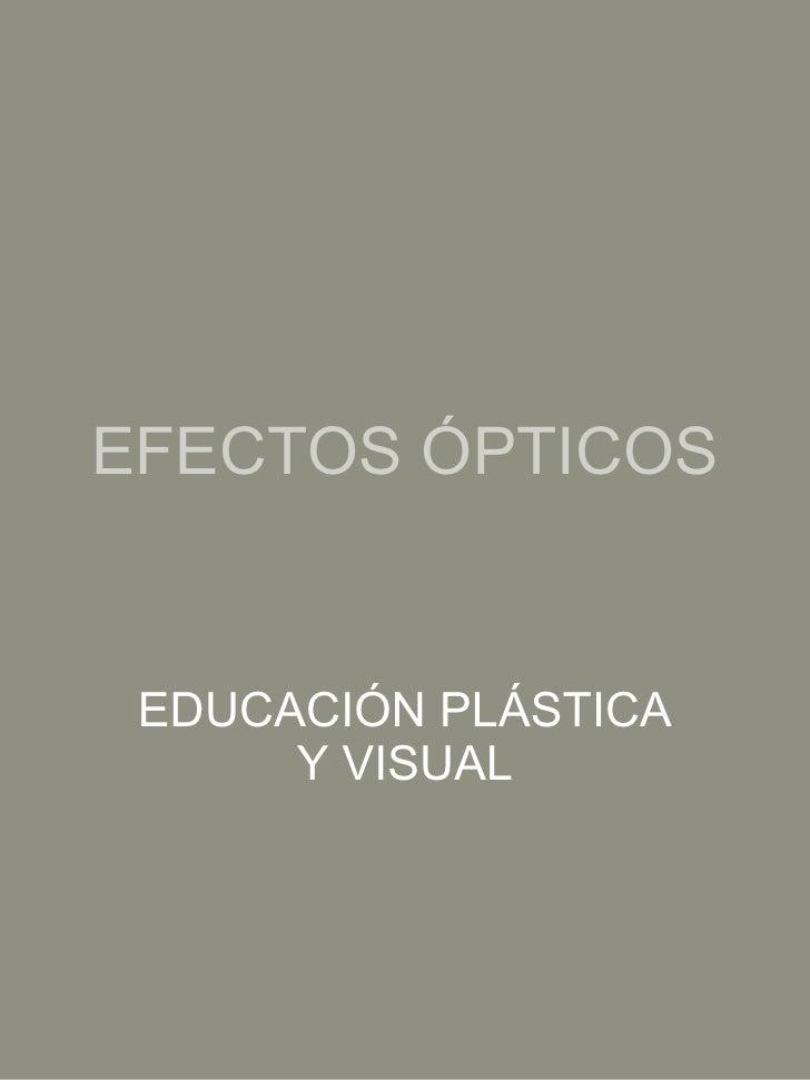 EFECTOS ÓPTICOS EDUCACIÓN PLÁSTICA Y VISUAL