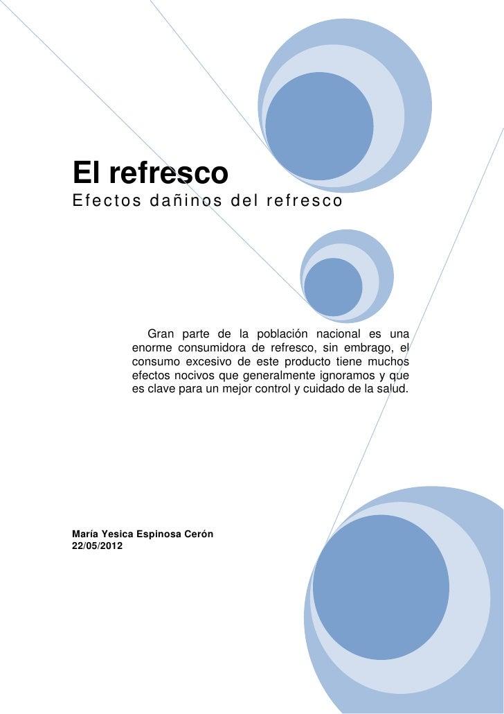El refrescoEfectos dañinos del refresco              Gran parte de la población nacional es una           enorme consumido...