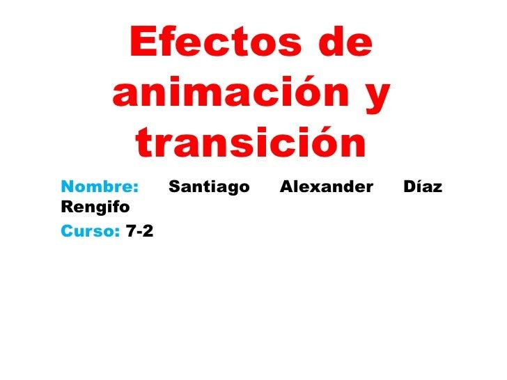 Efectos de     animación y      transiciónNombre:    Santiago   Alexander   DíazRengifoCurso: 7-2