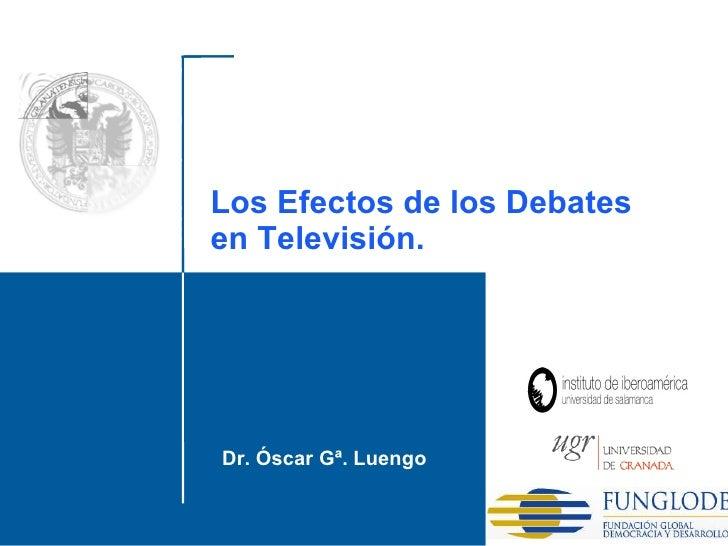 Dr. Óscar Gª. Luengo Santo Domingo, 2010 Los Efectos de los Debates en Televisión.