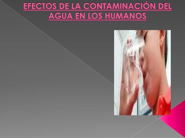 EFECTOS DE LA CONTAMINACIÓN DEL AGUA EN LOS HUMANOS<br /><br />