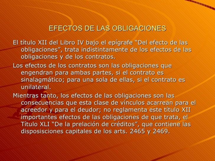 """EFECTOS DE LAS OBLIGACIONES El título XII del Libro IV bajo el epígrafe """"Del efecto de las obligaciones"""", trata indistinta..."""