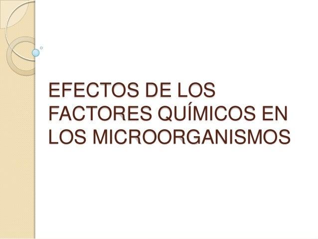 EFECTOS DE LOSFACTORES QUÍMICOS ENLOS MICROORGANISMOS