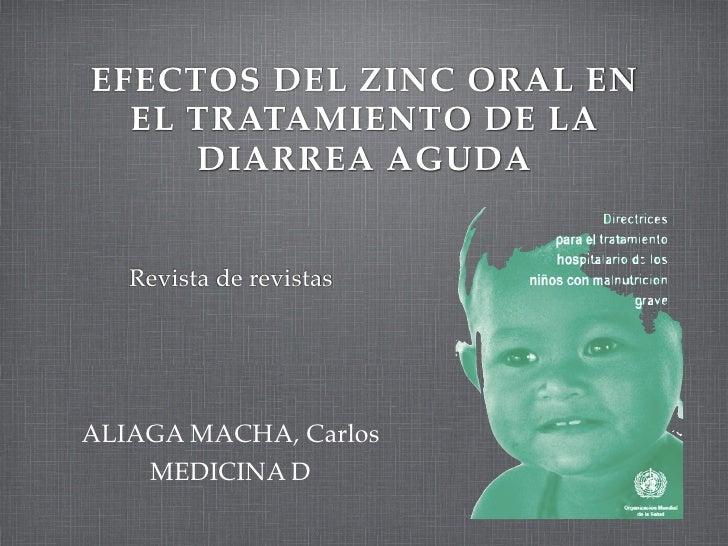 EFECTOS DEL ZINC ORAL EN   EL TRATAMIENTO DE LA      DIARREA AGUDA      Revista de revistas     ALIAGA MACHA, Carlos     M...