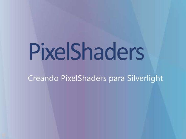 PixelShaderpara Silverlight<br />Lenguaje HLSL<br />DirectX<br />C#<br />