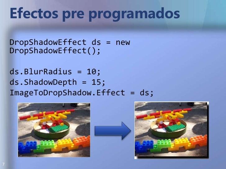 "Efectos pre programados<br /><Image.Effect><br /><BlurEffect x:Name=""BlurEffect"" Radius=""1""/><br />"