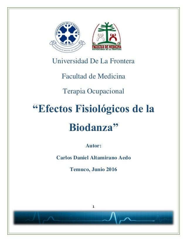"""1 Universidad De La Frontera Facultad de Medicina Terapia Ocupacional """"Efectos Fisiológicos de la Biodanza"""" Autor: Carlos ..."""