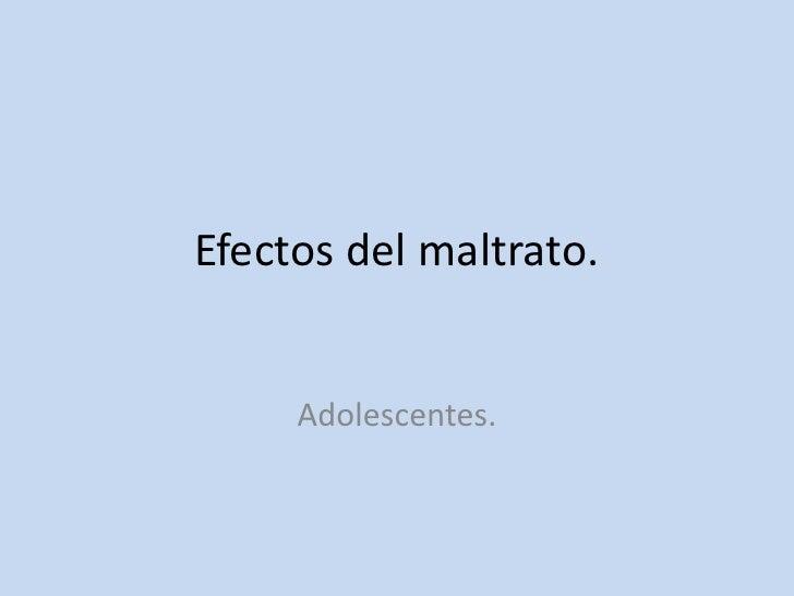 Efectos del maltrato.<br />Adolescentes.   <br />