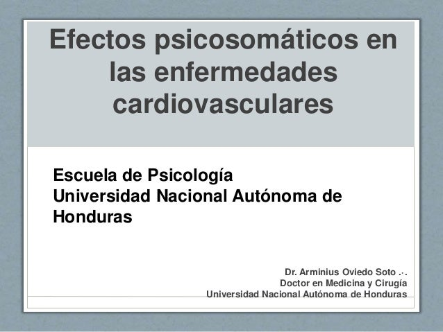 Efectos psicosomáticos en las enfermedades cardiovasculares Dr. Arminius Oviedo Soto .·. Doctor en Medicina y Cirugía Univ...