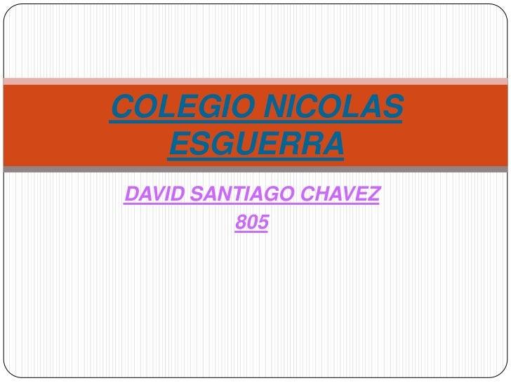 COLEGIO NICOLAS   ESGUERRADAVID SANTIAGO CHAVEZ         805