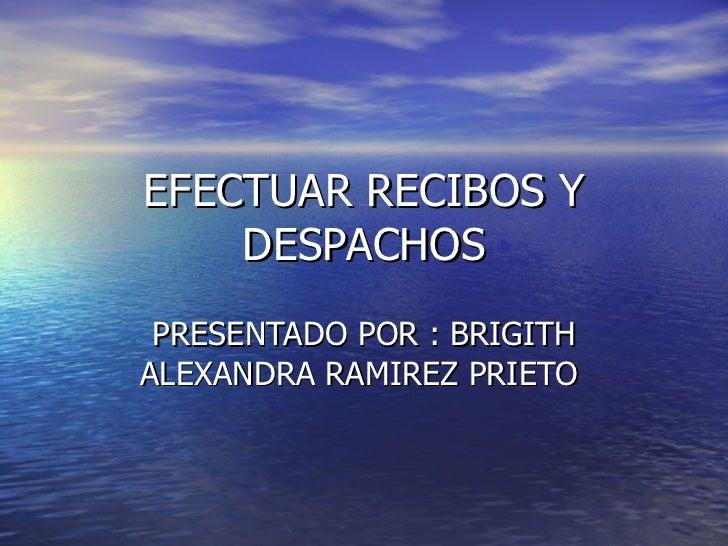 EFECTUAR RECIBOS Y DESPACHOS PRESENTADO POR : BRIGITH ALEXANDRA RAMIREZ PRIETO