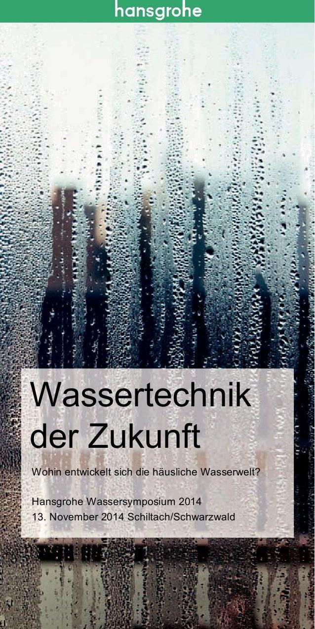 Wassertechnik  der Zukunft  Wohin entwickelt sich die häusliche Wasserwelt?  Hansgrohe Wassersymposium 2014  13. November ...