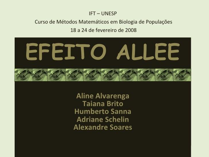EFEITO ALLEE <ul><li>IFT – UNESP  </li></ul><ul><li>Curso de Métodos Matemáticos em Biologia de Populações </li></ul><ul><...