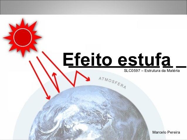Efeito estufa       SLC0597 – Estrutura da Matéria                      Marcelo Pereira