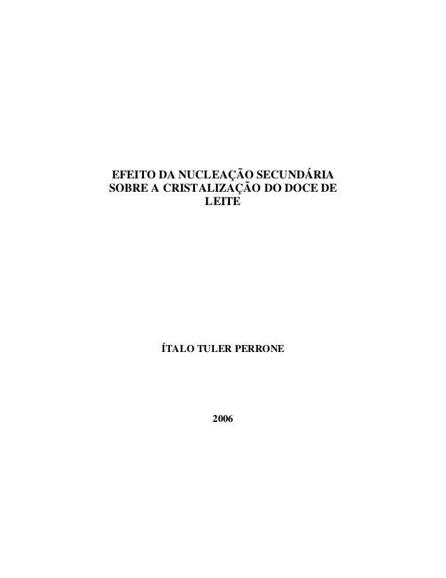EFEITO DA NUCLEAÇÃO SECUNDÁRIA SOBRE A CRISTALIZAÇÃO DO DOCE DE LEITE ÍTALO TULER PERRONE 2006