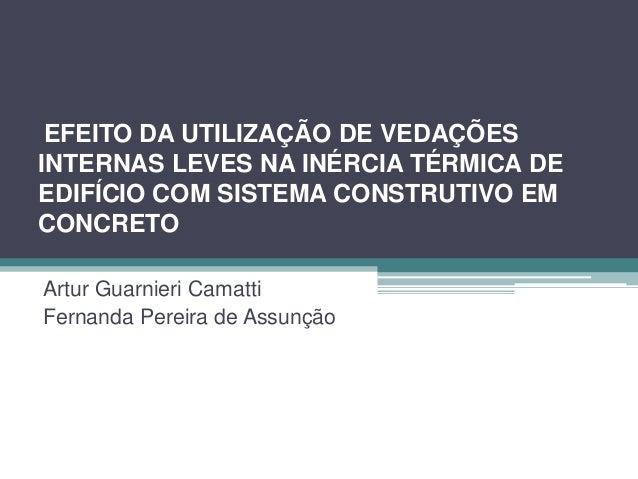 EFEITO DA UTILIZAÇÃO DE VEDAÇÕES INTERNAS LEVES NA INÉRCIA TÉRMICA DE EDIFÍCIO COM SISTEMA CONSTRUTIVO EM CONCRETO Artur G...