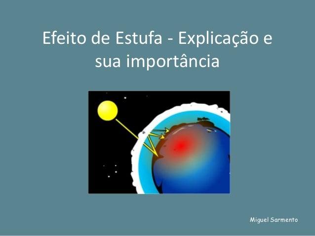 Efeito de Estufa - Explicação e       sua importância                           Miguel Sarmento