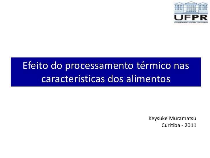 Efeito do processamento térmico nas     características dos alimentos                          Keysuke Muramatsu          ...