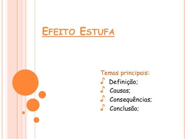 EFEITO ESTUFATemas principais:♪ Definição;♪ Causas;♪ Consequências;♪ Conclusão;